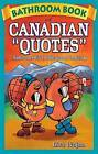 Bathroom Book of Canadian Quotes: Humorous, Witty, Ridiculous & Inspiring by Lisa Wojna (Paperback, 2006)