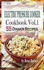Electric Pressure Cooker Cookbook: Vol.1 55 Electric Pressure Cooker Dinner Recipes by Rosa Barnes (Paperback / softback, 2015)