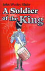 A Soldier of the King by John Wesley Slider (Paperback / softback, 2001)