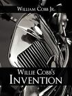 Willie Cobb's Invention Inventing With a Motive 9780595521036 by William W Cobb