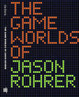 The Game Worlds of Jason Rohrer by Michael Maizels, Patrick Jagoda (Paperback, 2016)