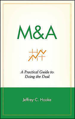 1 of 1 - NEW M & A: A Practical Guide to Doing the Deal by Jeffrey C. Hooke