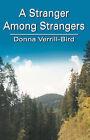 A Stranger Among Strangers by Donna Verrill Bird (Paperback, 2002)