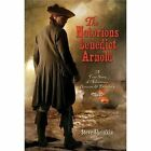 The Notorious Benedict Arnold : A True Story of Adventure, Heroism and Treachery by Steve Sheinkin (2013, Paperback)