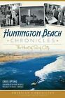Huntington Beach Chronicles: The Heart of Surf City by Chris Epting (Paperback / softback, 2014)