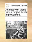 An Essay on Gibing, with a Project for Its Improvement. by Multiple Contributors (Paperback / softback, 2010)