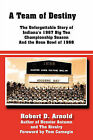 A Team of Destiny: The Unforgettable Story of Indiana's 1967 Big Ten Championship Season And the Rose Bowl of 1968 by Robert D. Arnold (Hardback, 2011)