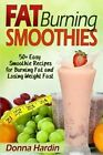 Fat Burning Smoothies: Easy Smoothie Recipes for Burning Fat and Losing Weight Fast by Donna Hardin (Paperback / softback, 2013)