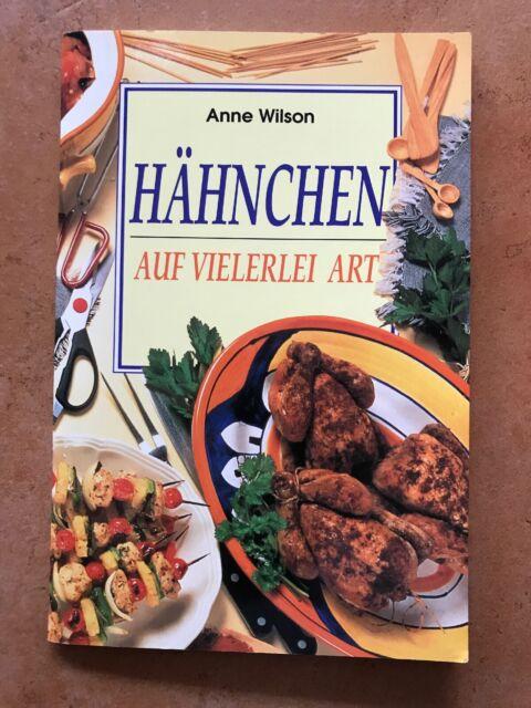 Anne Wilson Kochbuch Hähnchen auf vielerlei Art 13,5x20 cm 64 Seiten 1996.
