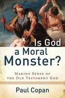 Is God A Moral Monster?: Making Sense Of The Old Testament God By Paul Copan, (p on sale