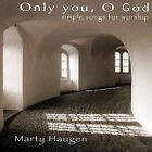 Only You, O God-Simple Songs For Worship by Marty Haugen (CD, Oct-2006, Gia)