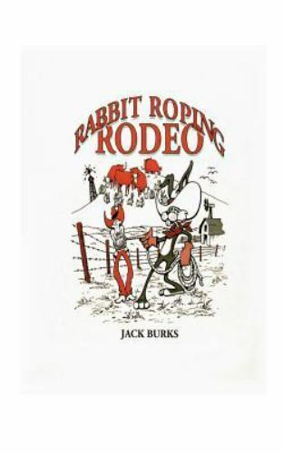 Rabbit Roping Rodeo by Jack Burks (1996, Paperback)