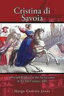 Cristina Di Savoia: A French Princess at the Savoy Court in Seventeenth Century Italy by Marga Cottino-Jones (Paperback, 2011)