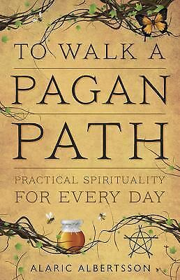 New, To Walk a Pagan Path: Practical Spirituality for Every Day, Albertsson, Ala 1