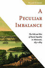 A Peculiar Imbalance: The Fall and Rise of Racial Equality in Minnesota, 1837-1869 by William D. Green (Paperback, 2015)