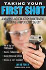 Taking Your First Shot: A Woman's Introduction to Defensive Shooting and Personal Safety by Lynne Finch (Paperback, 2013)