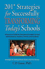 201+ Strategies for Successfully Transforming Today's Schools: A Resource Guide for Educational Leaders, School Administrators, Teachers, Parents, and Students by C. P. Gause PhD (Paperback, 2009)