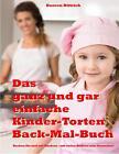Das ganz und gar einfache Kinder-Torten Back-Mal-Buch von Doreen Dittrich (2015, Ringbuch)