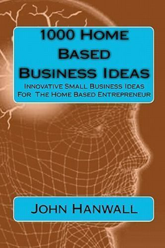 1000 Home Based Business Ideas Innovative Small Business Ideas For The Home Based Entrepreneur By John Hanwall 2010 Trade Paperback For Sale Online Ebay