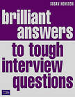 Brilliant Answers to Tough Interview Questions: Smart Answers To Whatever They Can Throw At You by Susan Hodgson (Paperback, 2001)