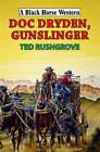 Doc Dryden, Gunslinger by Ted Rushgrove (Hardback, 2010)