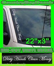 Dirty Hands Clean Money VERTICAL Windshield Vinyl Side Decal Sticker Truck Car