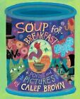 Soup for Breakfast by Calef Brown (Hardback, 2008)
