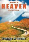 When I Get to Heaven 9781463433420 by Howard W. Brown Hardcover