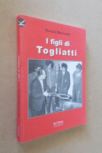 Nunzia Manicardi - I figli di Togliatti. Koinè 2002