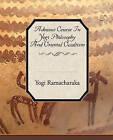 Advance Course in Yogi Philosophy and Oriental Occultism by Yogi Ramacharaka (Paperback / softback, 2008)