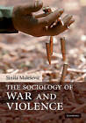 The Sociology of War and Violence by Sinisa Malesevic (Hardback, 2010)