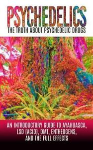 Ayahuasca, LSD (Acid), DMT, Entheogens: Psychedelics: the Truth