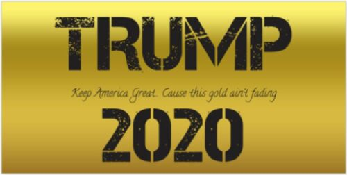 Trump 2020 Bumper Sticker Gold New MAGA Keep America Great This Gold Ain/'t Fadin