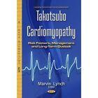 Takotsubo Cardiomyopathy: Risk Factors, Management & Long-Term Outlook by Nova Science Publishers Inc (Hardback, 2016)