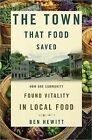 The Town That Food Saved: How One Community Found Vitality in Local Food by Ben Hewitt (Paperback, 2011)