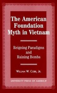 The-American-Foundation-Myth-in-Vietnam-Reigning-Paradigms-and-Raining-Bombs