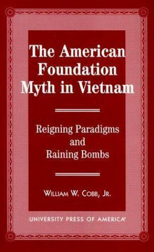 The American Foundation Myth in Vietnam : Reigning Paradigms and Raining Bombs