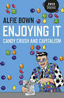 Enjoying it: Candy Crush and Capitalism by Alfie Bown (Paperback, 2015)