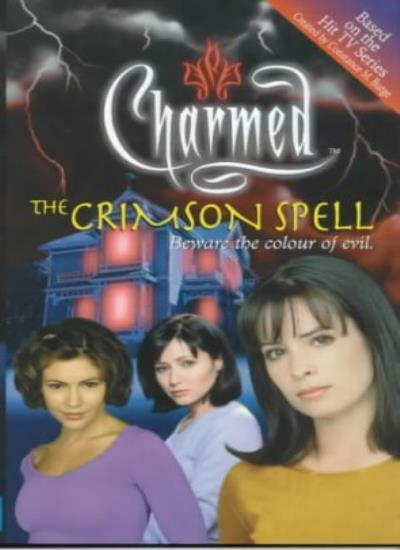The Crimson Spell: Beware the Colour of Evil (Charmed) By Constance M. Burge