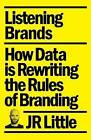 Listening Brands: How Data Is Rewriting the Rules of Branding by Jr Little (Paperback / softback, 2015)