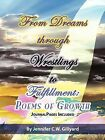 From Dreams, Through Wrestlings, To Fulfillment: Poems of Growth by Jennifer C.W. Gillyard (Paperback, 2011)