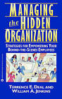 Managing the Hidden Organization/Strategies for Empowering Your behind-the-Scenes Employees by William A. Jenkins, Terrence E. Deal (Paperback, 1994)