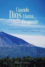 Cuando Dios Llama... Responde : Una Guía Personal para Aprender a Confiar,...
