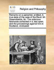 Remarks on a Pamphlet, Entitled, a True State of the Case of the Revd. Mr. Greenshields, &C. the Notorious Falshoods Contained in It, Laid Open; And the Proceedings Against Him in Scotland, Vindicated by Multiple Contributors (Paperback / softback, 2010)