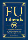 FU Liberals: A Journal for Conservatives to Destroy, Rant and Vent Without Getting Arrested by Alex A Lluch (Paperback / softback, 2010)
