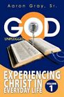 God Unplugged Experiencing Christ in Everyday Life by Aaron Gray 9781449000196