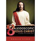8 Kaleidoscopic Views of Jesus Christ by Ronald Stone (Paperback / softback, 2013)