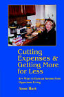 Cutting Expenses and Getting More for Less: 41+ Ways to Earn an Income from Opportune Living by Anne Hart (Paperback / softback, 2005)