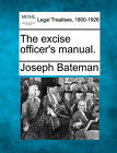 The Excise Officer's Manual. by Joseph Bateman (Paperback / softback, 2010)