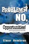 Problems? No, Opportunities! by Elmer Hembree (Paperback, 2012)